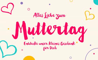 Muttertag 2019 – eine wichtige Aktion und unser kleines Geschenk von uns an Dich!